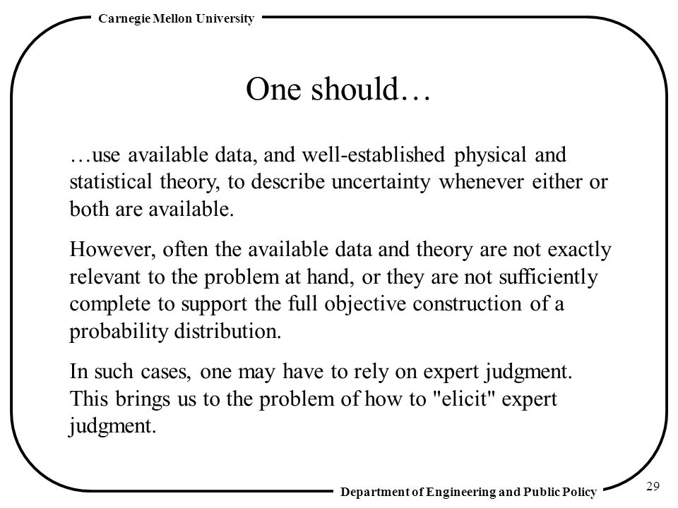 One should… …use available data, and well-established physical and statistical theory, to describe uncertainty whenever either or both are available.