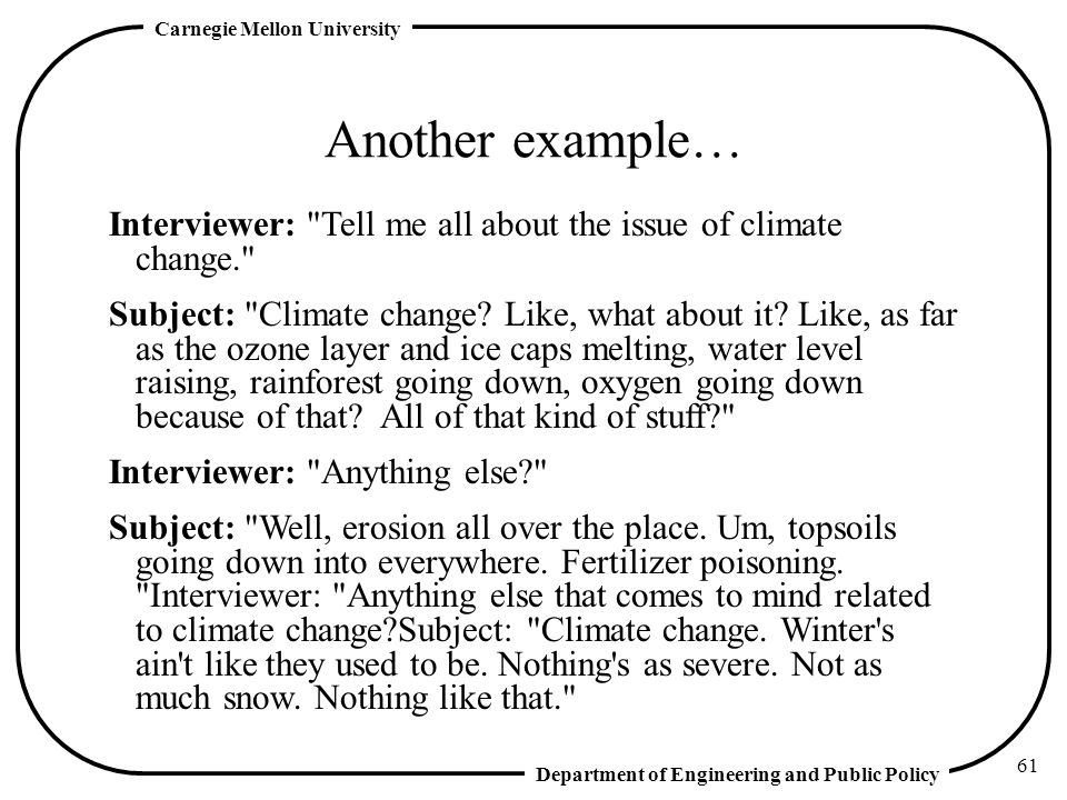 Another example… Interviewer: Tell me all about the issue of climate change.