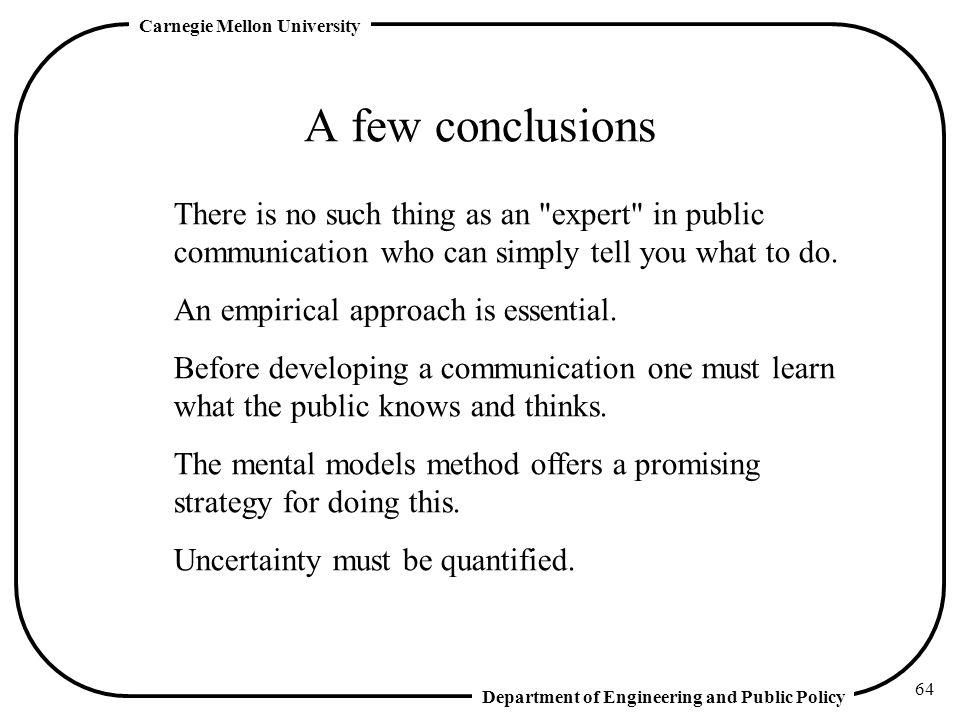 A few conclusions There is no such thing as an expert in public communication who can simply tell you what to do.
