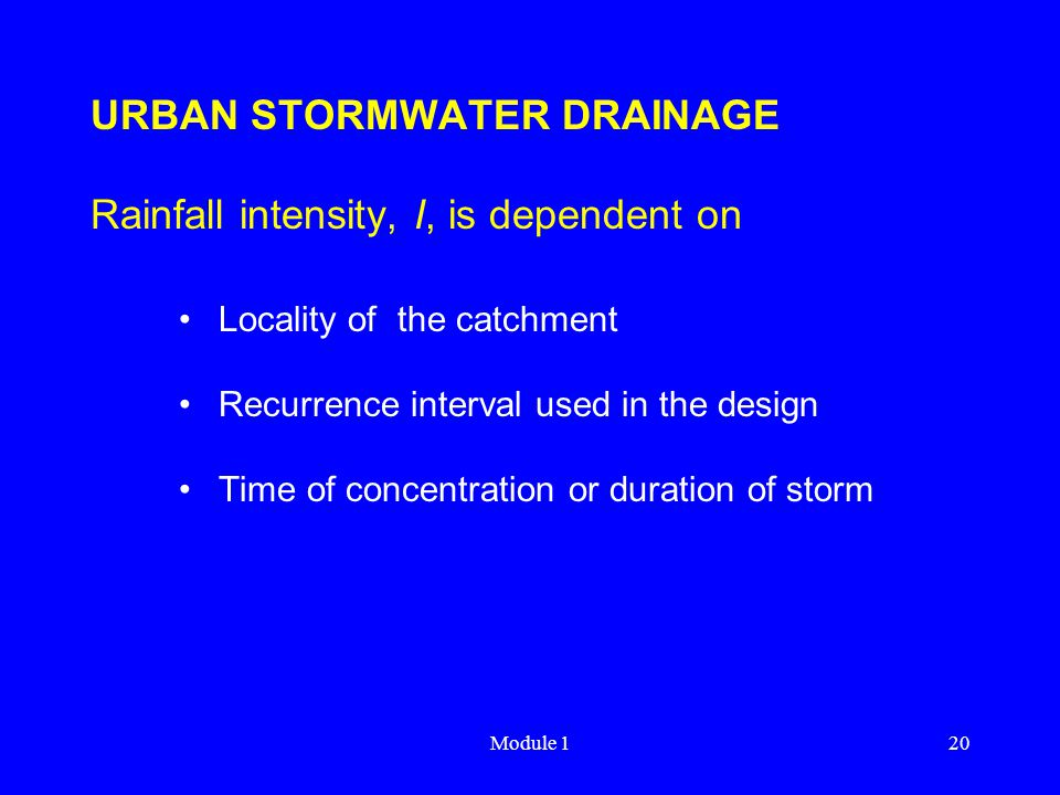 URBAN STORMWATER DRAINAGE Rainfall intensity, I, is dependent on