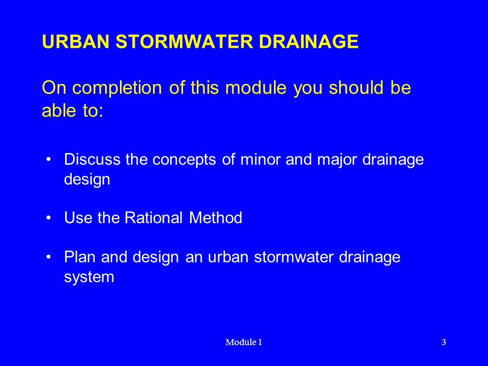 URBAN STORMWATER DRAINAGE On completion of this module you should be able to: