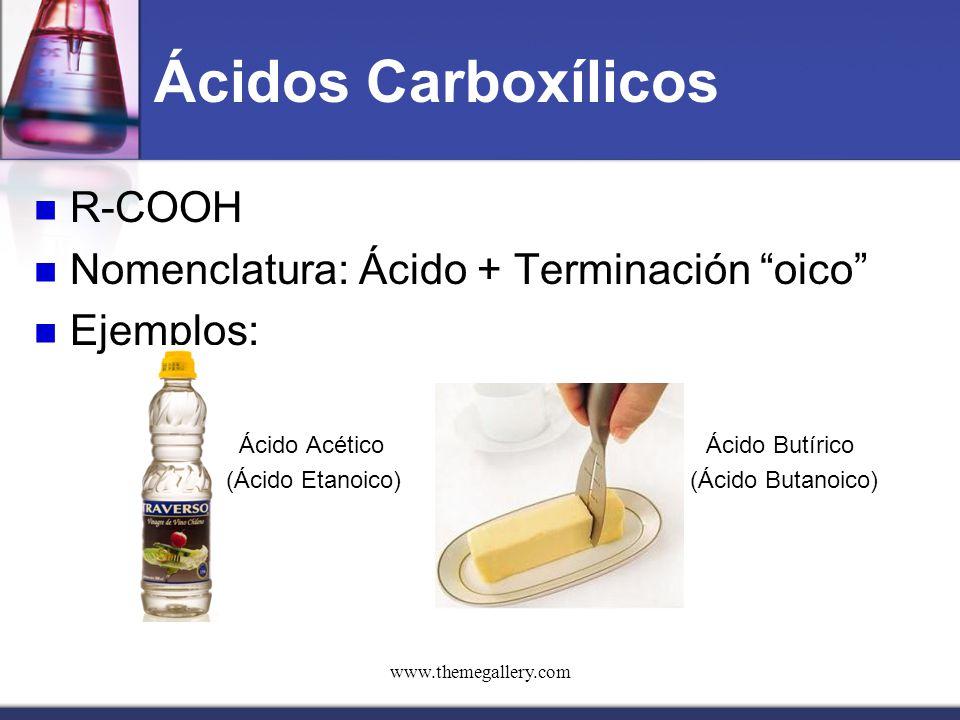 Ácidos Carboxílicos R-COOH Nomenclatura: Ácido + Terminación oico