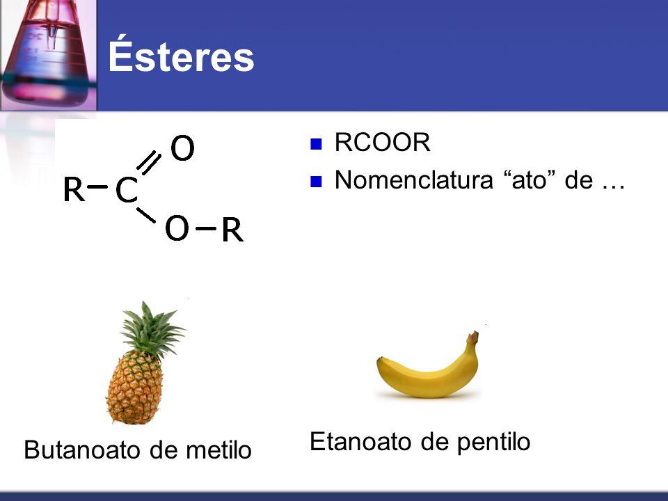 Ésteres RCOOR Nomenclatura ato de … Etanoato de pentilo
