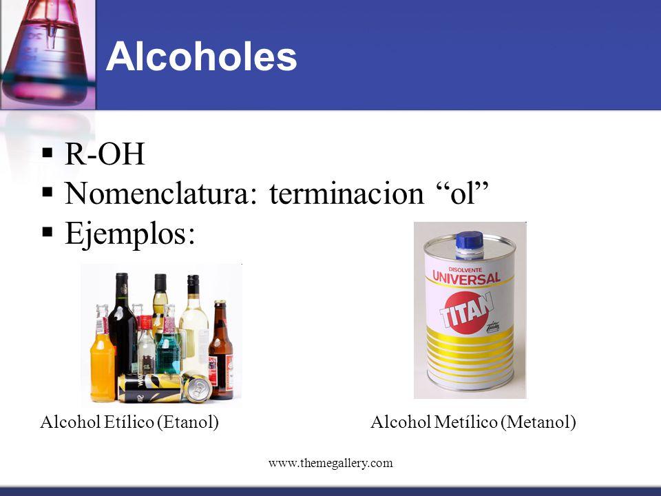 Alcoholes R-OH Nomenclatura: terminacion ol Ejemplos: