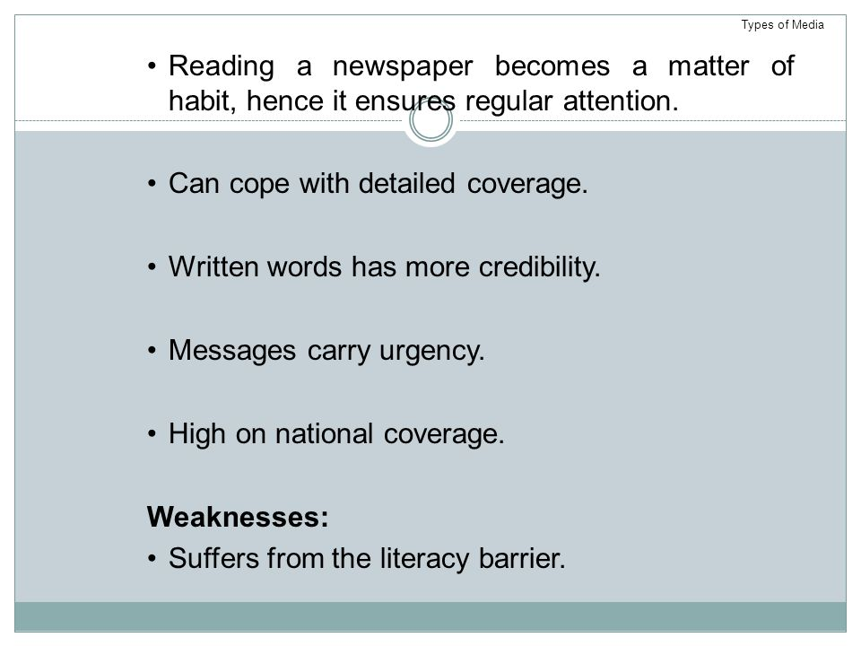 Can cope with detailed coverage. Written words has more credibility.