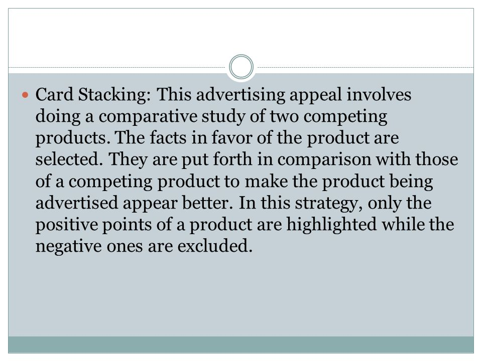 Card Stacking: This advertising appeal involves doing a comparative study of two competing products.