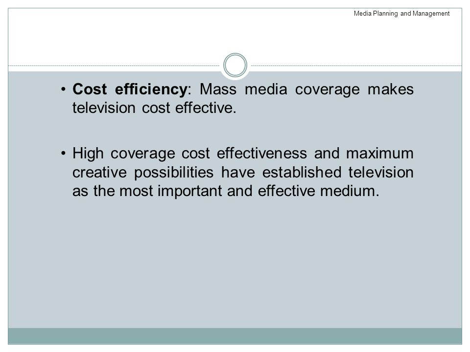 Cost efficiency: Mass media coverage makes television cost effective.