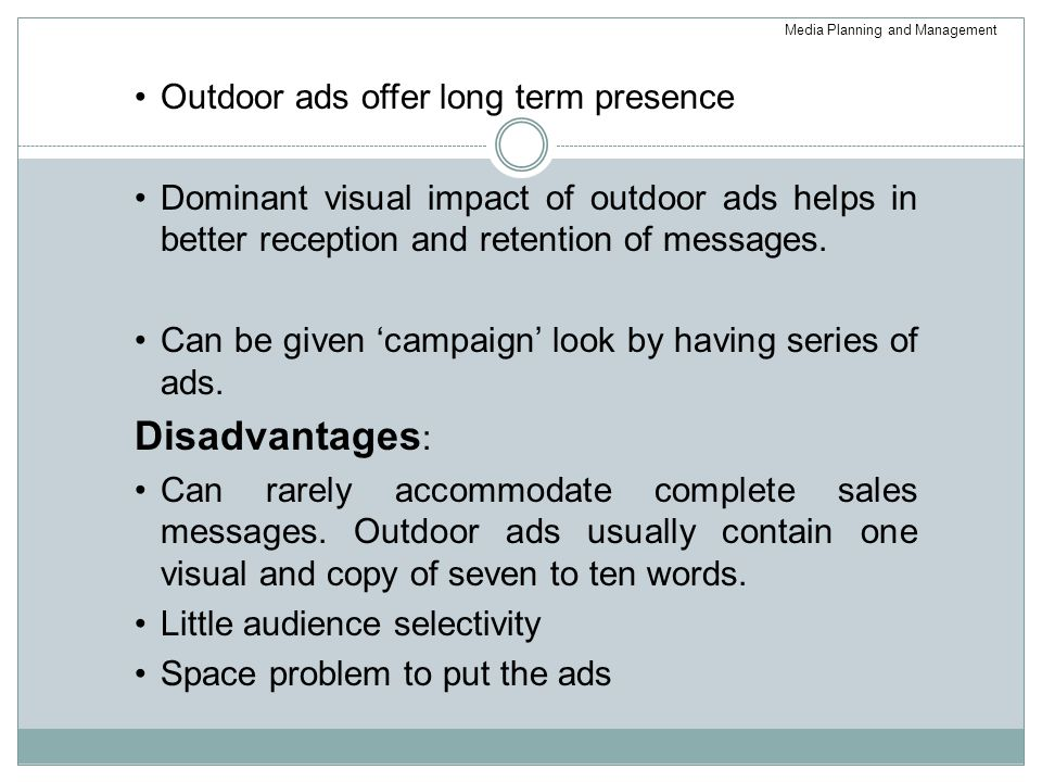Disadvantages: Outdoor ads offer long term presence