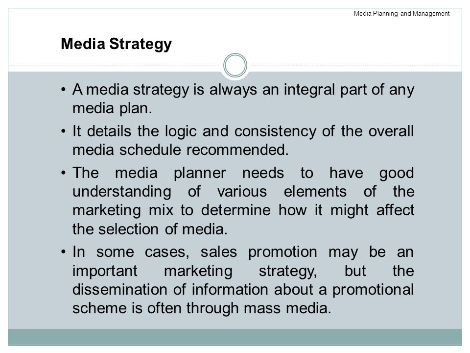 A media strategy is always an integral part of any media plan.