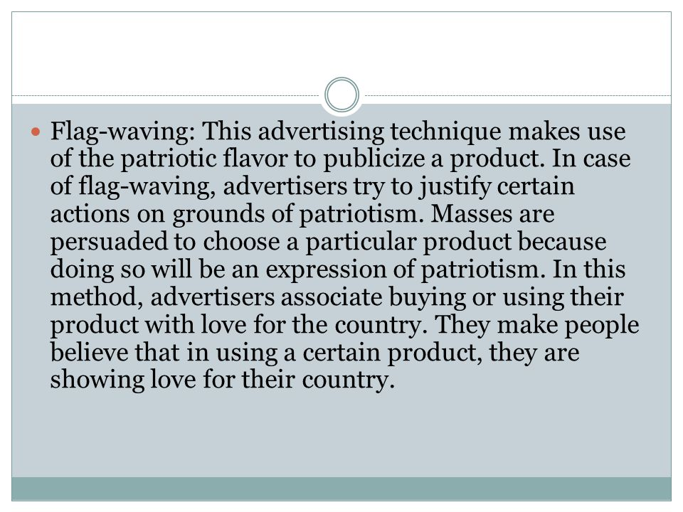 Flag-waving: This advertising technique makes use of the patriotic flavor to publicize a product.