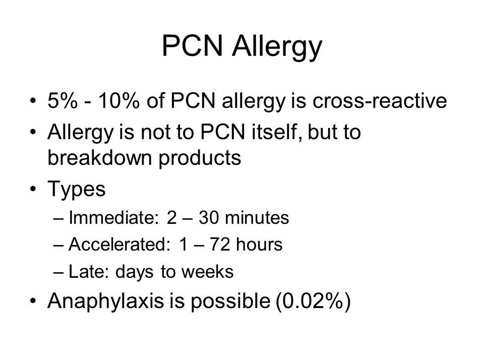 PCN Allergy 5% - 10% of PCN allergy is cross-reactive