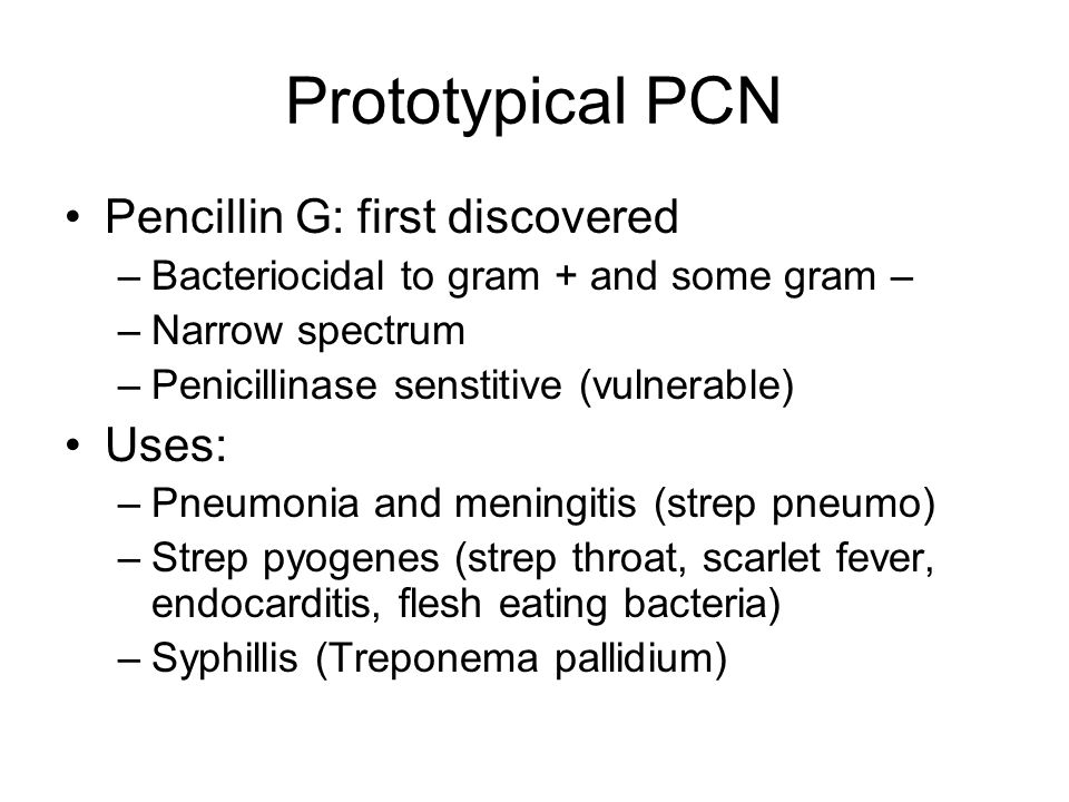 Prototypical PCN Pencillin G: first discovered Uses: