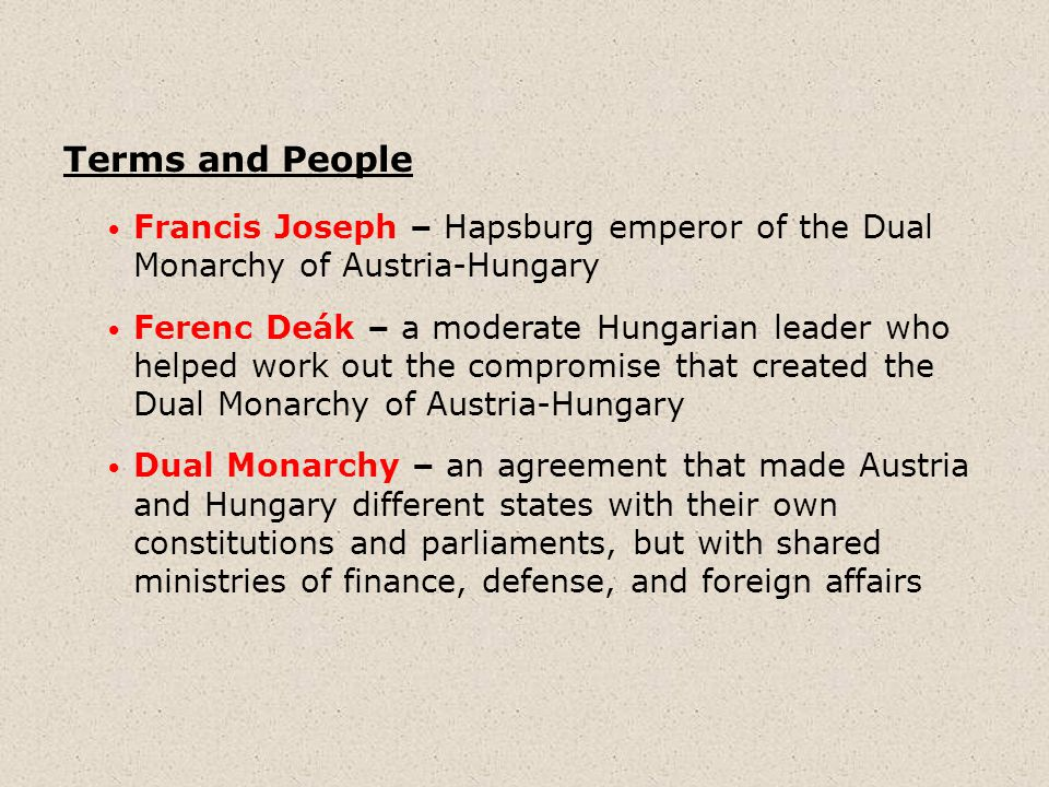 Terms and People Francis Joseph – Hapsburg emperor of the Dual Monarchy of Austria-Hungary.