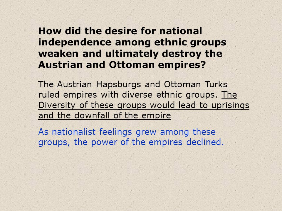How did the desire for national independence among ethnic groups weaken and ultimately destroy the Austrian and Ottoman empires