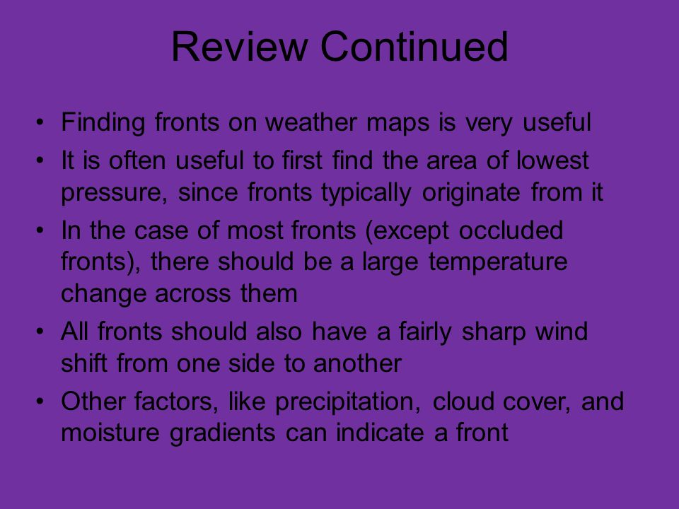 Review Continued Finding fronts on weather maps is very useful