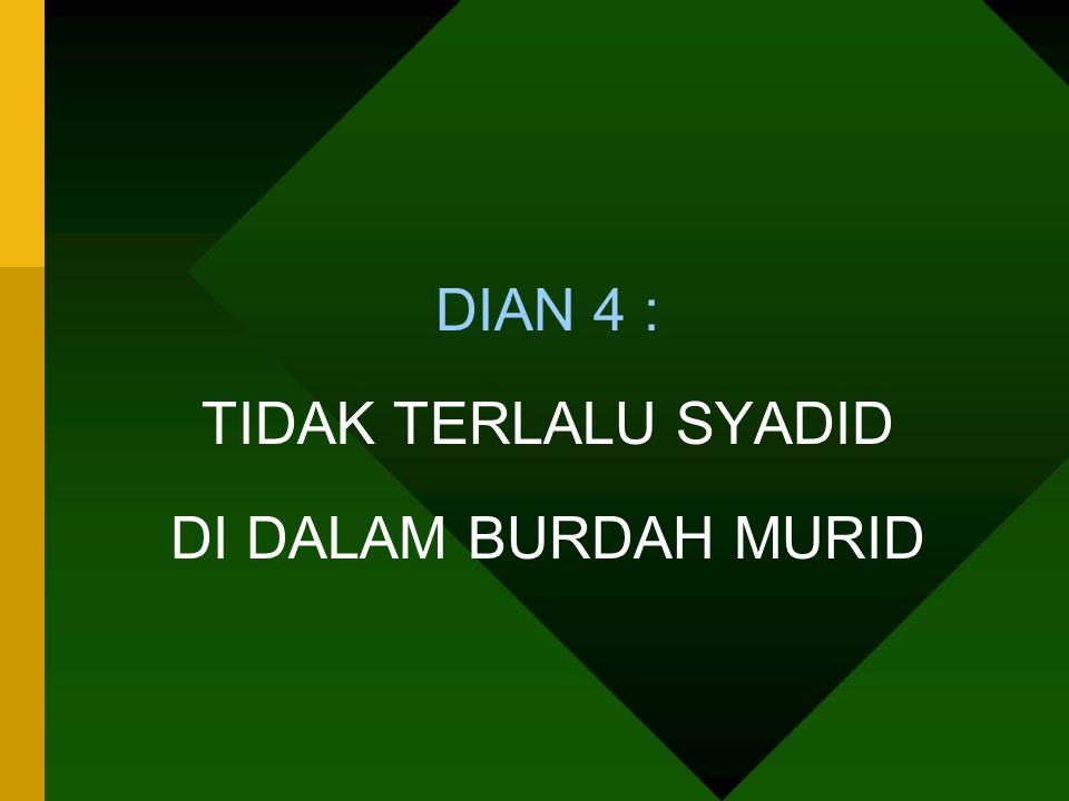 DIAN 4 : TIDAK TERLALU SYADID DI DALAM BURDAH MURID