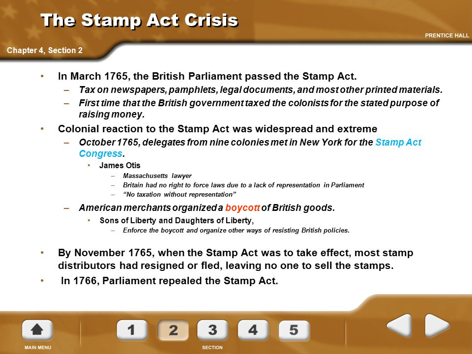 The Stamp Act Crisis Chapter 4, Section 2. In March 1765, the British Parliament passed the Stamp Act.