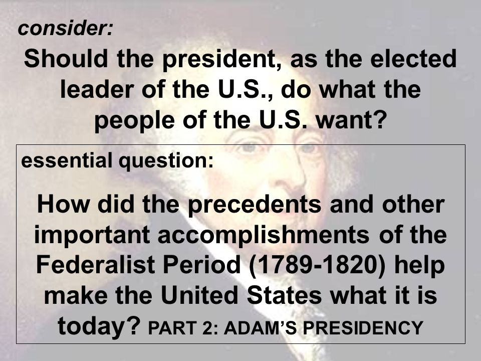 consider: Should the president, as the elected leader of the U.S., do what the people of the U.S. want