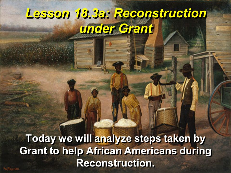 Lesson 18.3a: Reconstruction under Grant