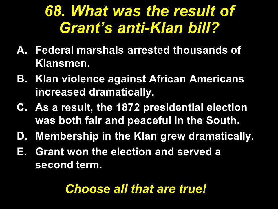68. What was the result of Grant's anti-Klan bill