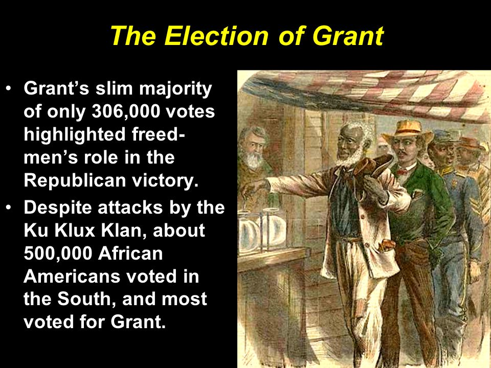 The Election of Grant Grant's slim majority of only 306,000 votes highlighted freed-men's role in the Republican victory.