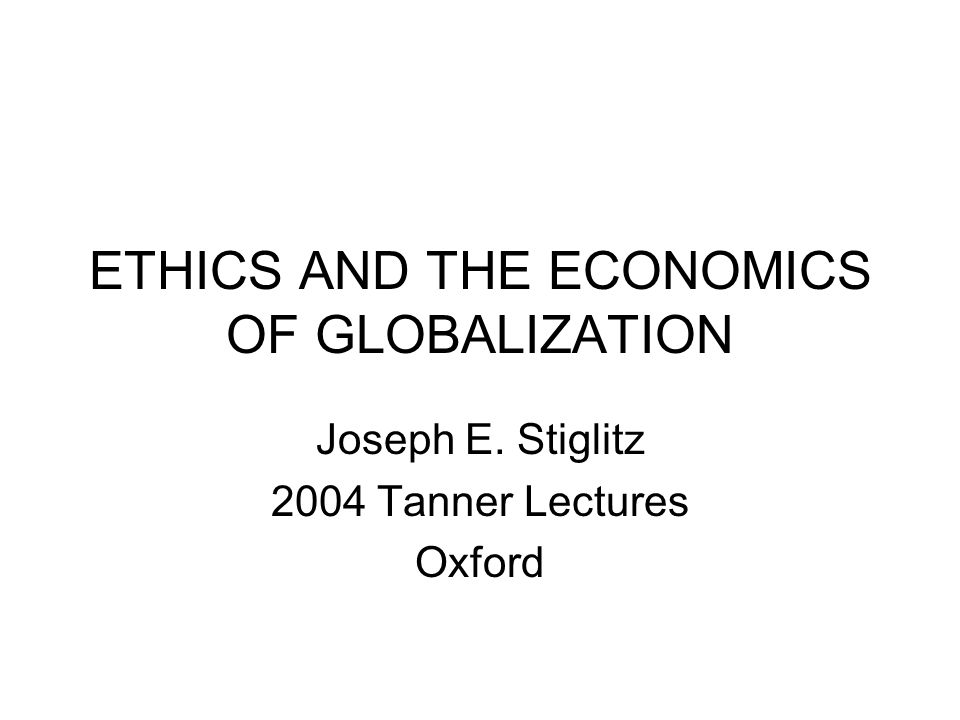 ETHICS AND THE ECONOMICS OF GLOBALIZATION