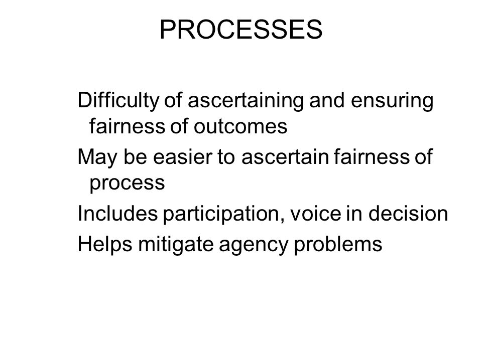 PROCESSES Difficulty of ascertaining and ensuring fairness of outcomes
