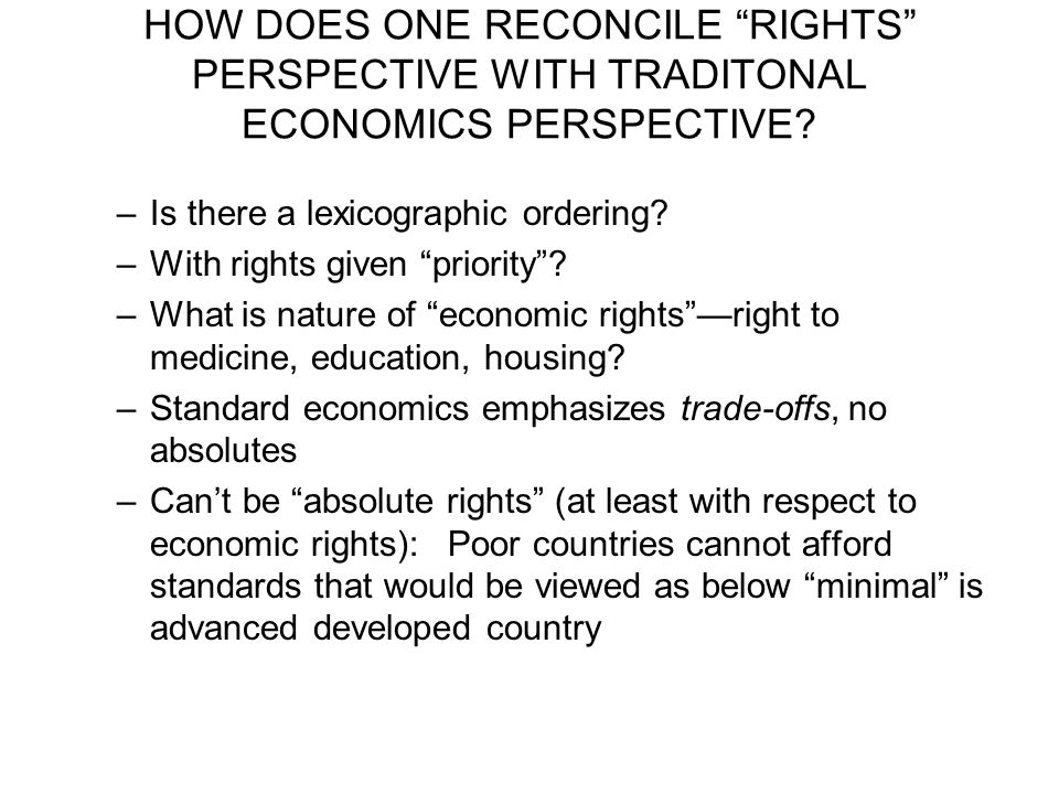 HOW DOES ONE RECONCILE RIGHTS PERSPECTIVE WITH TRADITONAL ECONOMICS PERSPECTIVE