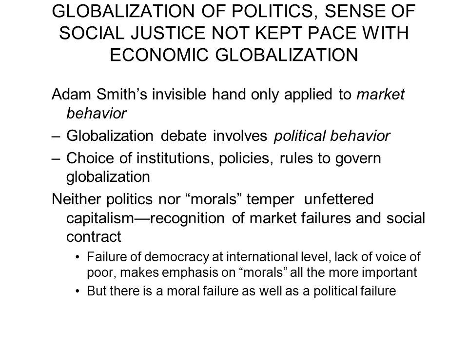 GLOBALIZATION OF POLITICS, SENSE OF SOCIAL JUSTICE NOT KEPT PACE WITH ECONOMIC GLOBALIZATION