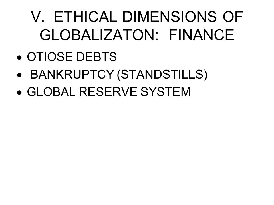 V. ETHICAL DIMENSIONS OF GLOBALIZATON: FINANCE