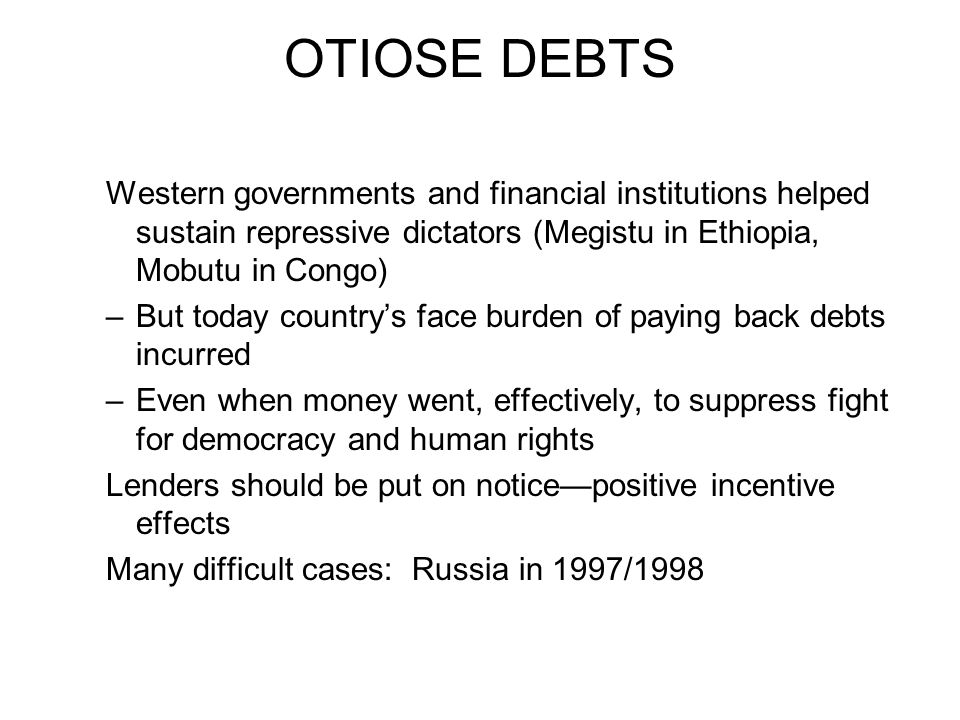 OTIOSE DEBTS Western governments and financial institutions helped sustain repressive dictators (Megistu in Ethiopia, Mobutu in Congo)