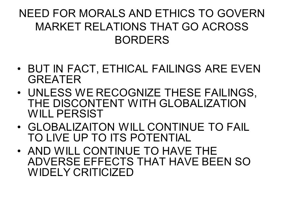 NEED FOR MORALS AND ETHICS TO GOVERN MARKET RELATIONS THAT GO ACROSS BORDERS