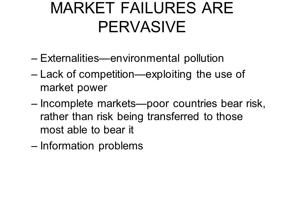 MARKET FAILURES ARE PERVASIVE