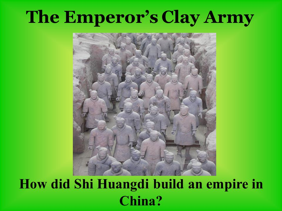 The Emperor's Clay Army How did Shi Huangdi build an empire in China