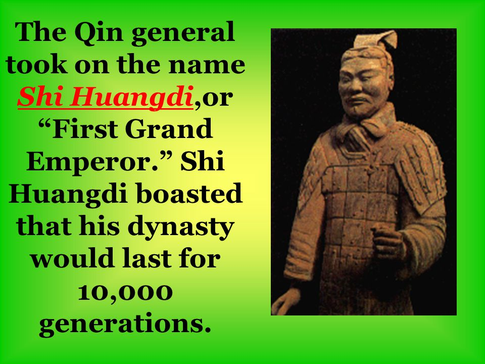 The Qin general took on the name Shi Huangdi,or First Grand Emperor