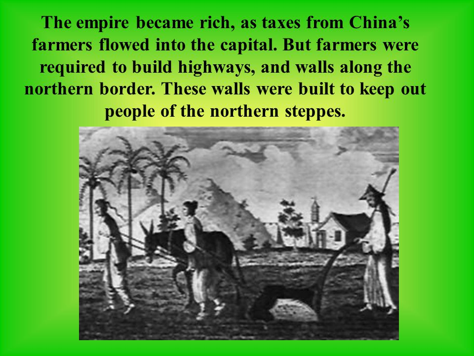 The empire became rich, as taxes from China's farmers flowed into the capital.