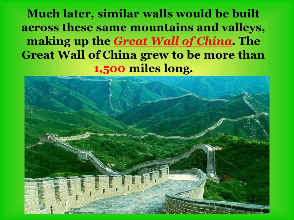 Much later, similar walls would be built across these same mountains and valleys, making up the Great Wall of China.