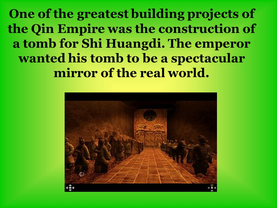 One of the greatest building projects of the Qin Empire was the construction of a tomb for Shi Huangdi.
