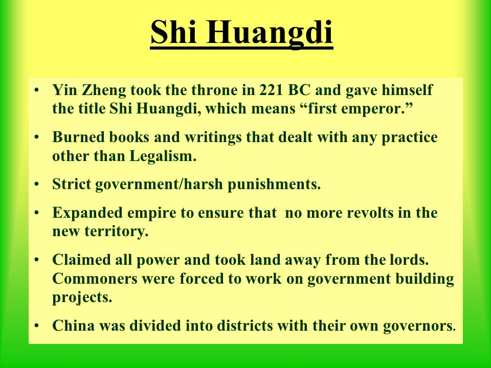Shi Huangdi Yin Zheng took the throne in 221 BC and gave himself the title Shi Huangdi, which means first emperor.