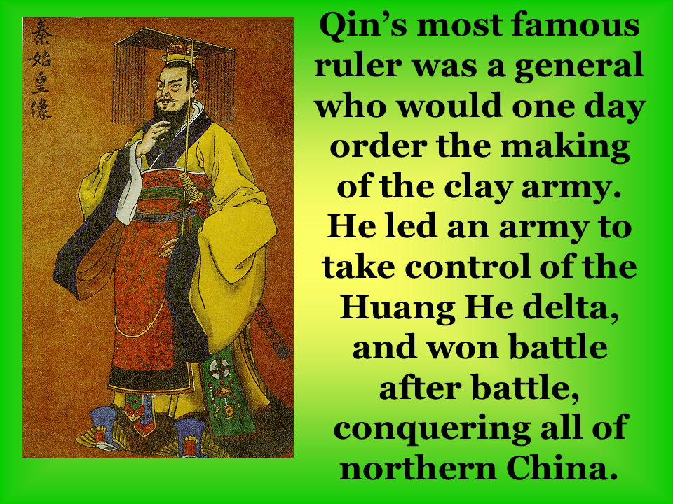 Qin's most famous ruler was a general who would one day order the making of the clay army.