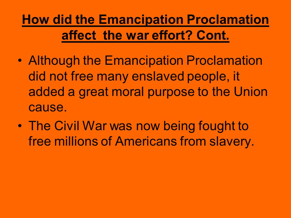 How did the Emancipation Proclamation affect the war effort Cont.