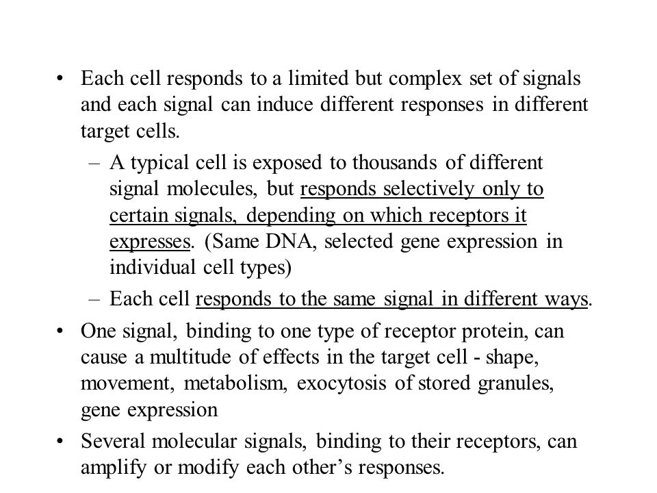 Each cell responds to a limited but complex set of signals and each signal can induce different responses in different target cells.