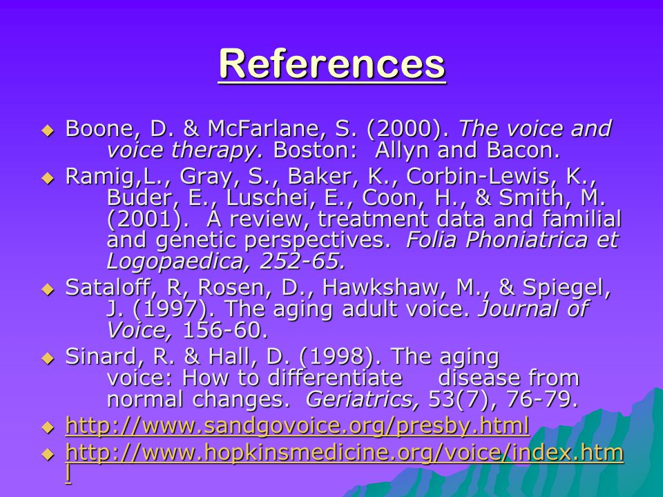 References Boone, D. & McFarlane, S. (2000). The voice and voice therapy. Boston: Allyn and Bacon.