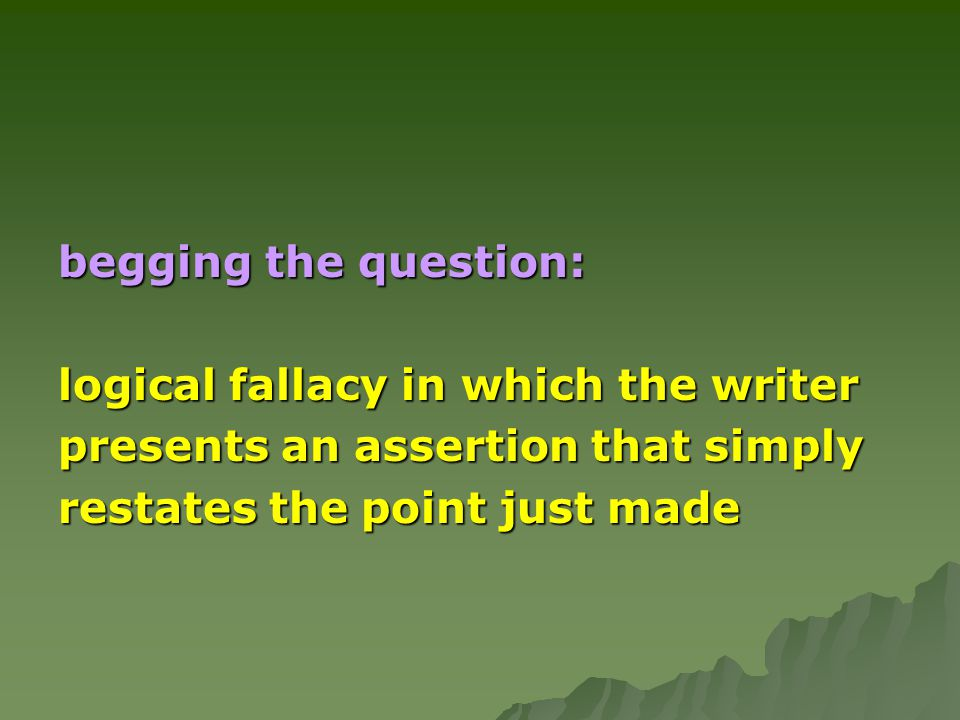 begging the question: logical fallacy in which the writer.