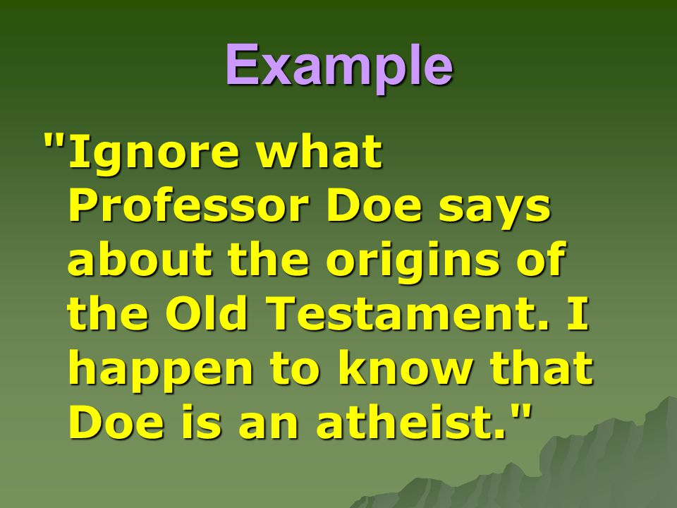 Example Ignore what Professor Doe says about the origins of the Old Testament.