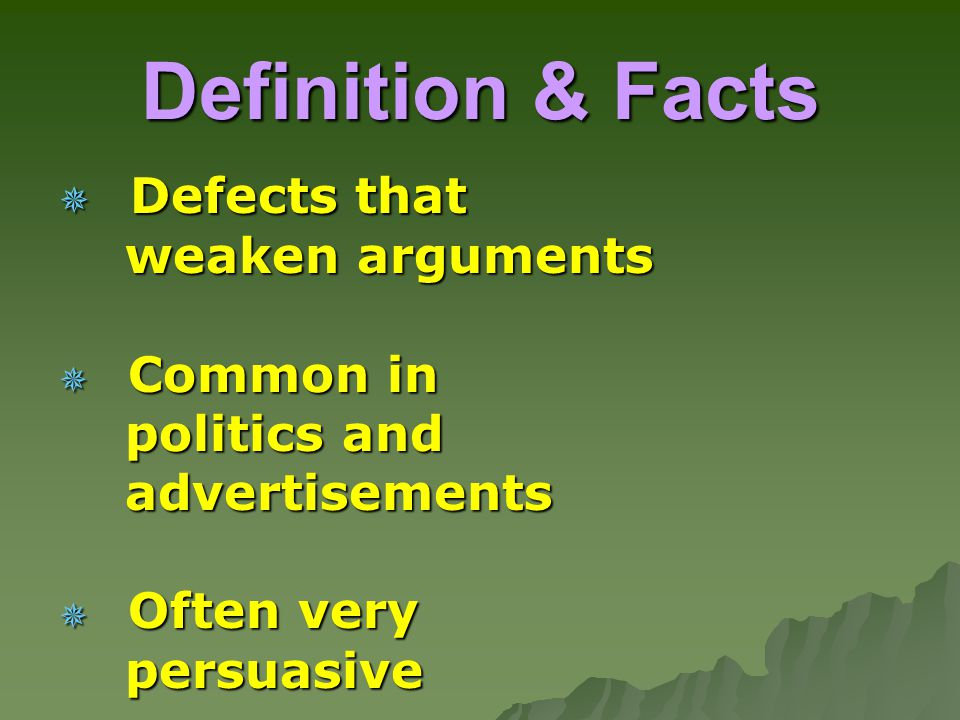 Definition & Facts Defects that weaken arguments Common in