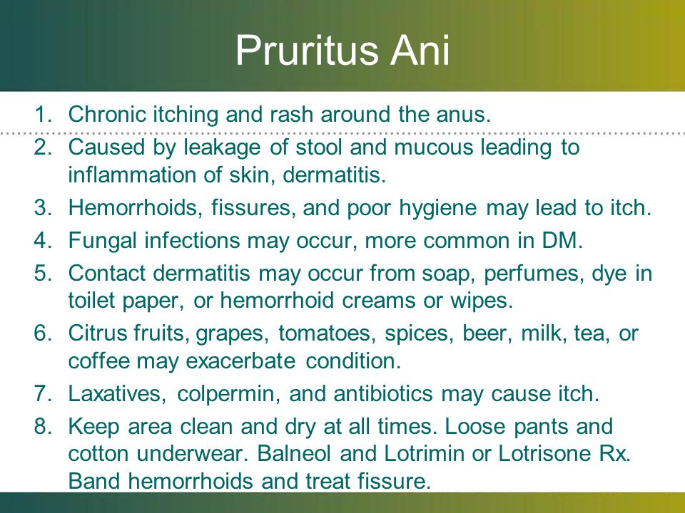 Pruritus Ani Chronic itching and rash around the anus.