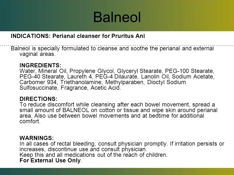 Balneol INDICATIONS: Perianal cleanser for Pruritus Ani