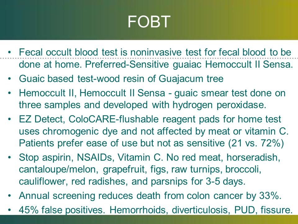 FOBT Fecal occult blood test is noninvasive test for fecal blood to be done at home. Preferred-Sensitive guaiac Hemoccult II Sensa.