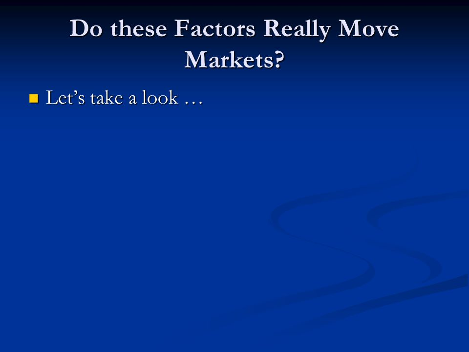 Do these Factors Really Move Markets